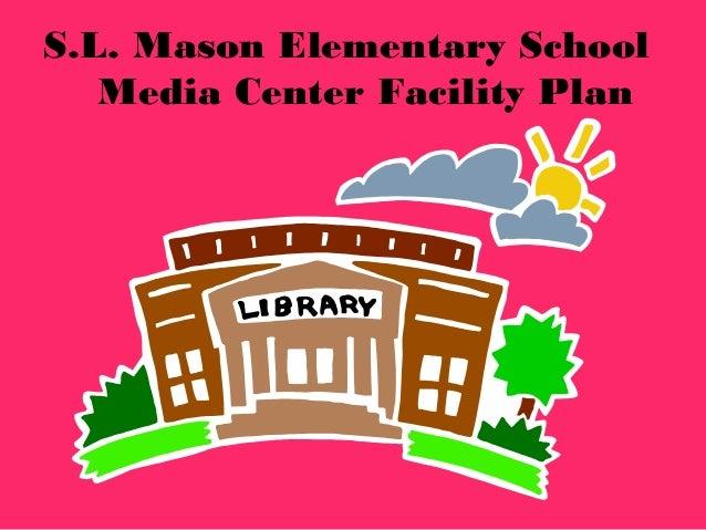 S.L. Mason Elementary School Media Center Facility Plan