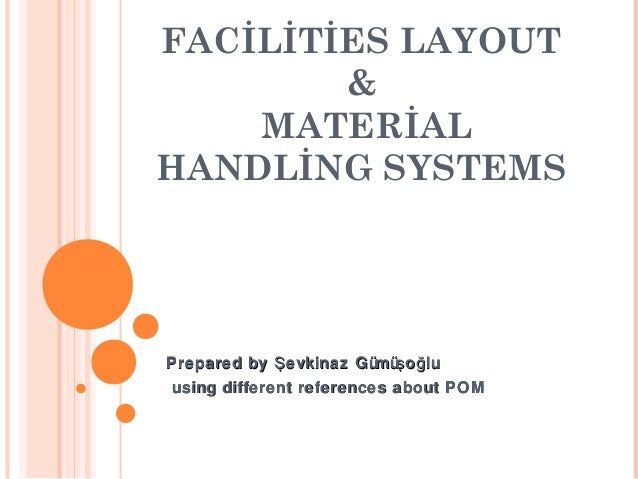 FACİLİTİES LAYOUT & MATERİAL HANDLİNG SYSTEMS Prepared by evkinaz Gümü o luŞ ş ğPrepared by evkinaz Gümü o luŞ ş ğ using d...