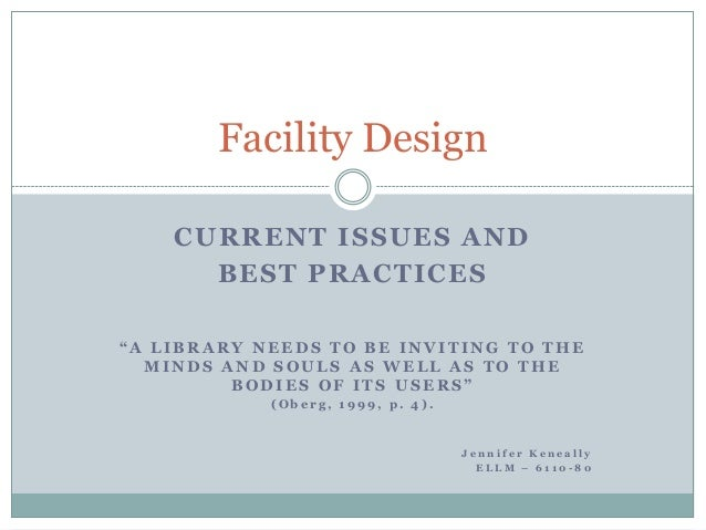 "Facility Design    CURRENT ISSUES AND      BEST PRACTICES""A LIBRARY NEEDS TO BE INVITING TO THE  MINDS AND SOULS AS WELL A..."