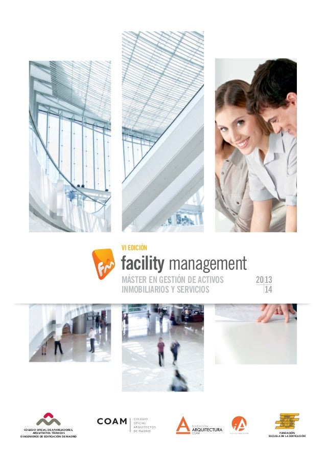 13 14 VI EDICIÓN MÁSTER EN GESTIÓN DE ACTIVOS INMOBILIARIOS Y SERVICIOS facility management FUNDACIÓN E ESCUELA DE LA DIFI...