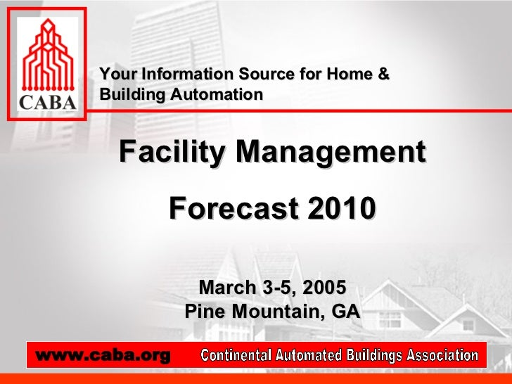 Facility Management Forecast 2010 March 3-5, 2005 Pine Mountain, GA Your Information Source for Home & Building Automation