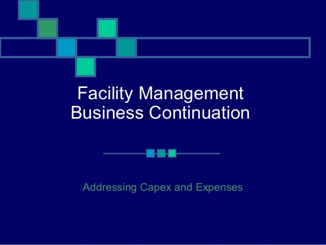 Facility Management Business Continuation Addressing Capex and Expenses
