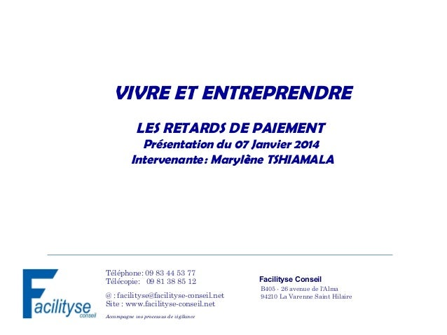 VIVRE ET ENTREPRENDRE LES RETARDS DE PAIEMENT   Présentation du 07 Janvier 2014 Intervenante: Marylène TSHIAMALA  Télép...