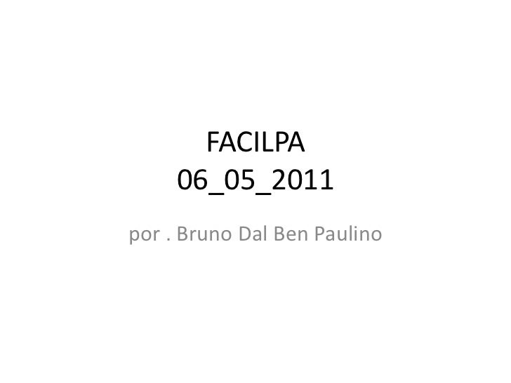 FACILPA     06_05_2011por . Bruno Dal Ben Paulino