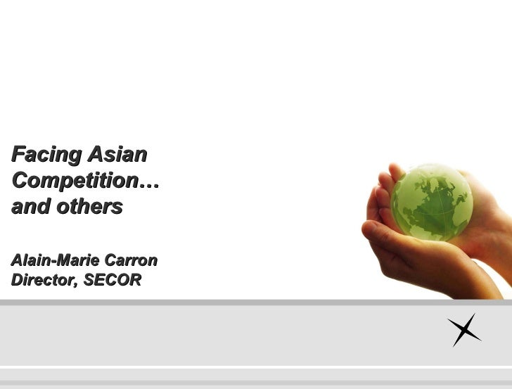Alain-Marie Carron Director, SECOR Facing Asian Competition…  and others