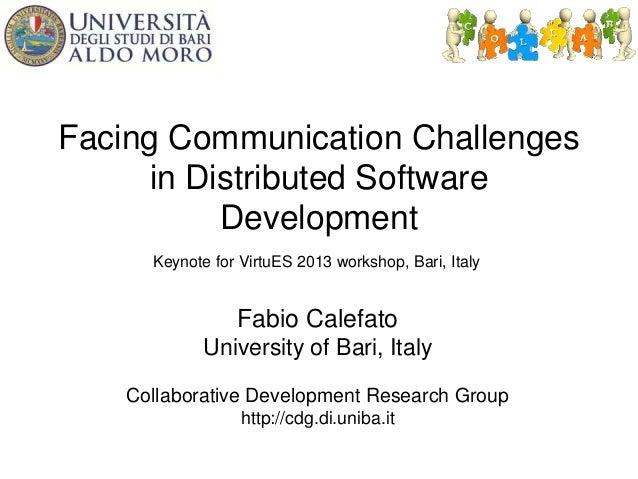 Facing Communication Challenges in Distributed Software Development Fabio Calefato University of Bari, Italy Collaborative...