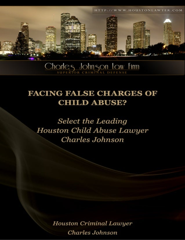 Facing False Charges of Child Abuse?         Select the Leading Houston Child Abuse Lawyer Charles JohnsonIf you have been...