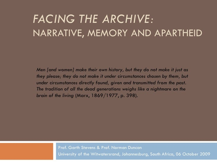 FACING THE ARCHIVE:   NARRATIVE, MEMORY AND APARTHEID Prof. Garth Stevens & Prof. Norman Duncan University of the Witwater...