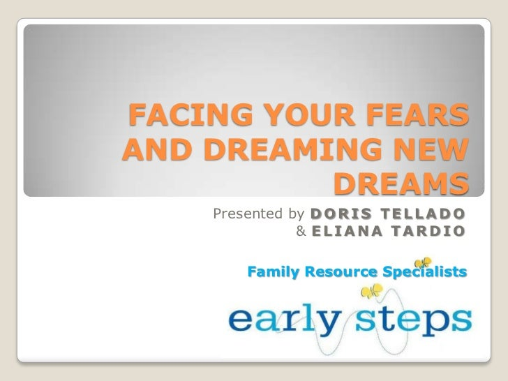 FACING YOUR FEARSAND DREAMING NEW DREAMS<br />Presented by DORIS TELLADO<br />& ELIANA TARDIO<br />Family Resource Special...
