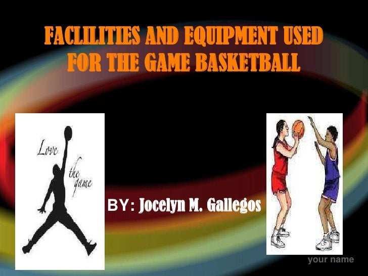 Faclilities and equipment used for the game basketball