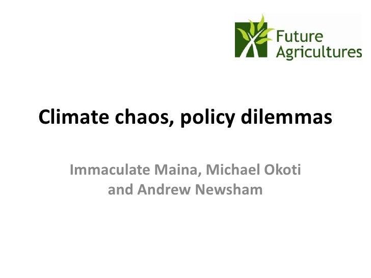 Climate chaos, policy dilemmas   Immaculate Maina, Michael Okoti       and Andrew Newsham
