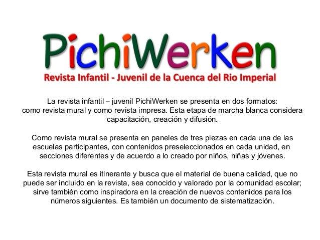 La revista infantil – juvenil PichiWerken se presenta en dos formatos: como revista mural y como revista impresa. Esta eta...