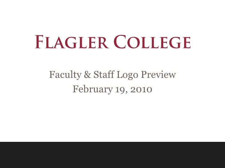 Flagler College<br />Faculty & Staff Logo Preview<br />February 19, 2010<br />