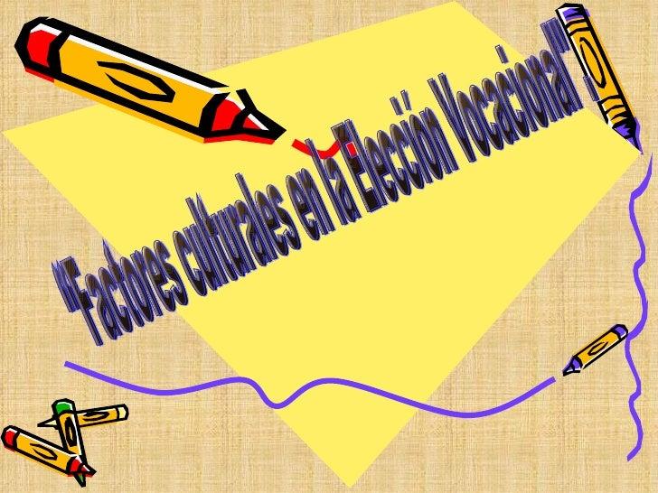 """""""Factores culturales en la Elección Vocacional""""."""