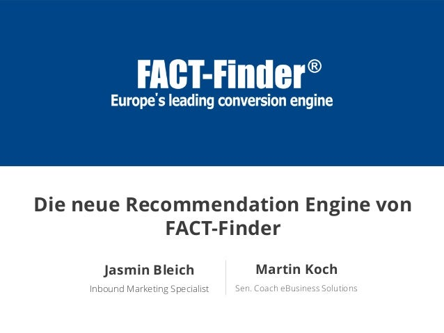 Martin Koch Sen. Coach eBusiness Solutions Jasmin Bleich Inbound Marketing Specialist Die neue Recommendation Engine von F...