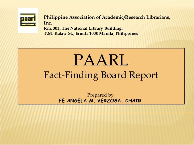 PAARLFact-Finding Board ReportPrepared byFE ANGELA M. VERZOSA, CHAIRPhilippine Association of Academic/Research Librarians...