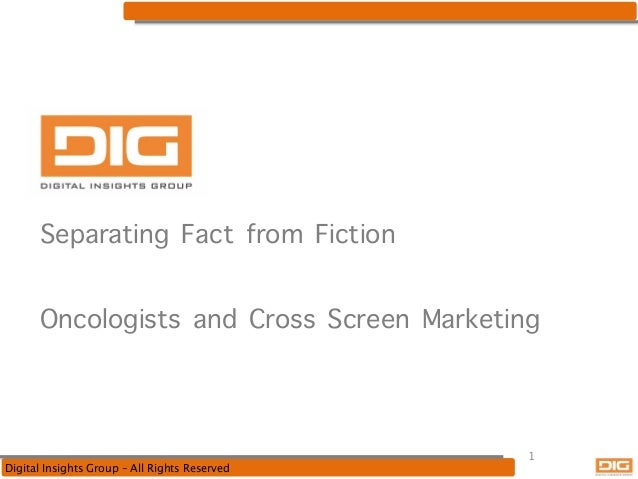 Separating Fact from Fiction Oncologists and Cross Screen Marketing  Digital Insights Group – All Rights Reserved  1