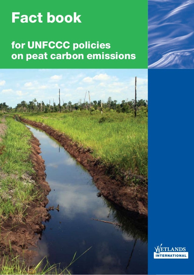 Wetlands International Factbook for UNFCCC policies on peat carbon emissions 1 Fact book for UNFCCC policies on peat carbo...