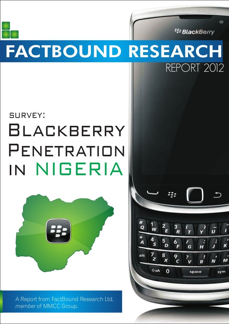 FACTBOUND RESEARCH                                         REPORT 2012survey:BlackberryPenetrationin NIGERIA A Report from...