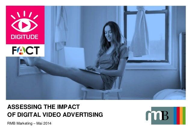 ASSESSING THE IMPACT OF DIGITAL VIDEO ADVERTISING RMB Marketing – Mai 2014