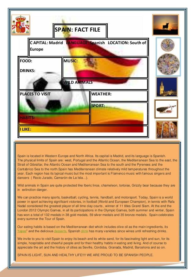 SPAIN: FACT FILE         C APITAL: Madrid LANGUAGE: Spanish LOCATION: South of         Europe FOOD:                       ...