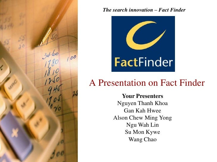 The search innovation – Fact Finder<br />A Presentation on Fact Finder<br />Your Presenters<br />Nguyen Thanh Khoa<br />Ga...