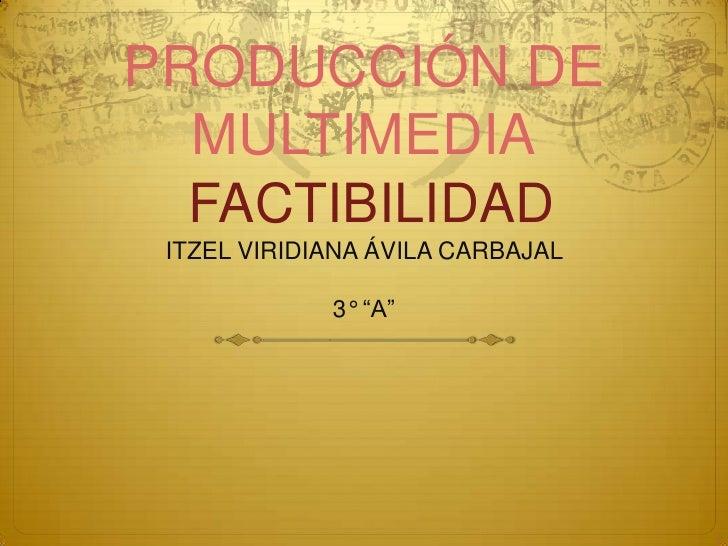 """PRODUCCIÓN DE  MULTIMEDIA  FACTIBILIDAD ITZEL VIRIDIANA ÁVILA CARBAJAL             3° """"A"""""""