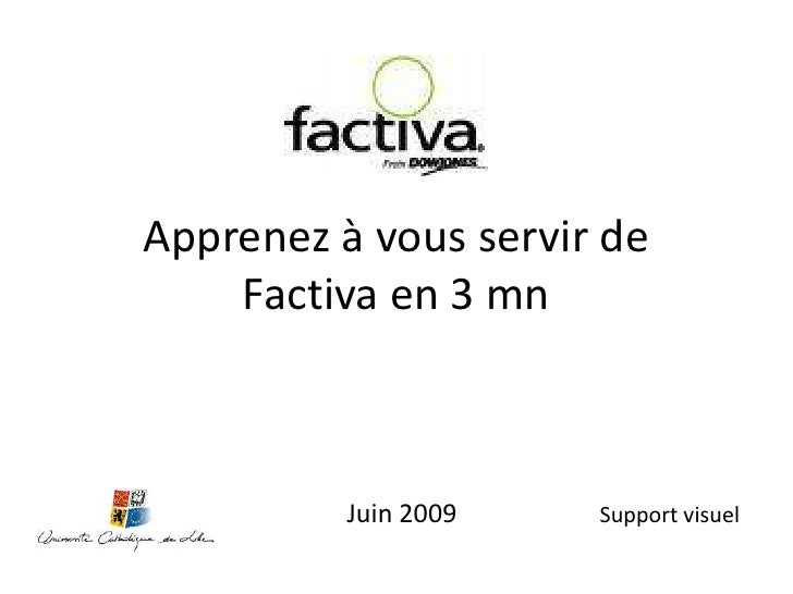 Apprenez à vous servir deFactiva en 3 mn<br />Juin 2009<br />Support visuel<br />