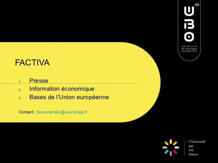 FACTIVA <ul><li>Presse </li></ul><ul><li>Information économique </li></ul><ul><li>Bases de l'Union européenne </li></ul><u...