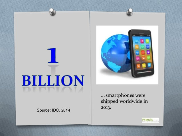 Source: IDC, 2014  … smartphones were shipped worldwide in 2013.