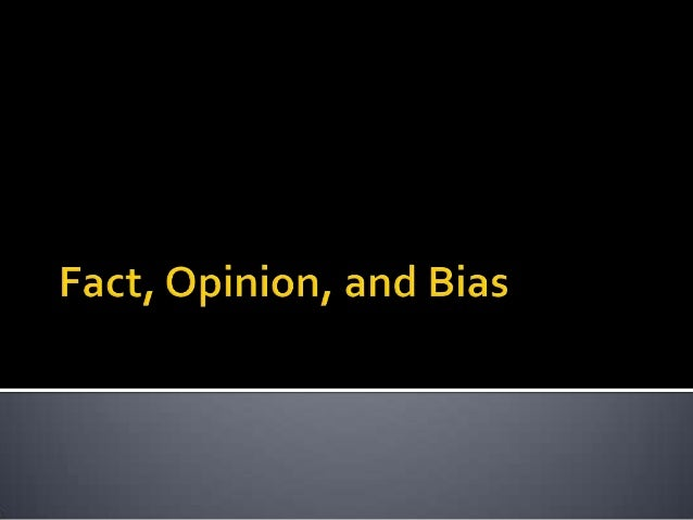 Fact, opinion, and bias