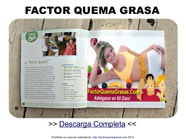 >> Descarga Completa << FACTOR QUEMA GRASA Prohibida su copia sin autorizacion. http://factorquemagrasas.com 2013