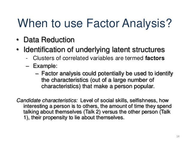a factor analysis of the attempts to identify underlying variables Principal component factor analysis (pcfa) is one such approach that groups quantitatively measured variables into clusters known as factors, on the basis of the correlation between variables[10] pcfa was used to identify the domains of the risk variables of the ms for example, if there is a single underlying cause for the.