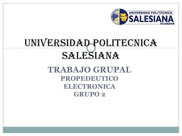TRABAJO GRUPAL PROPEDEUTICO ELECTRONICA GRUPO 2 UNIVERSIDAD POLITECNICA SALESIANA