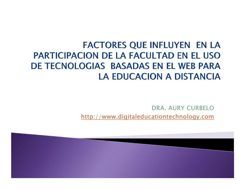 FACTORES QUE INFLUYEN  EN LA PARTICIPACION DE LA FACULTAD EN EL USO DE TECNOLOGIAS  BASADAS EN EL WEB PARA LA EDUCACION A DISTANCIA