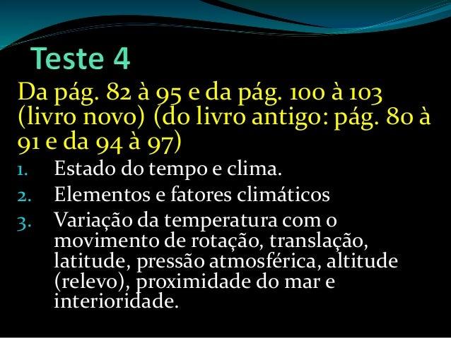 Da pág. 82 à 95 e da pág. 100 à 103 (livro novo) (do livro antigo: pág. 80 à 91 e da 94 à 97) 1. Estado do tempo e clima. ...