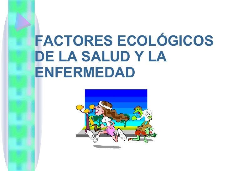Factores EcolóGicos de la enfermedad