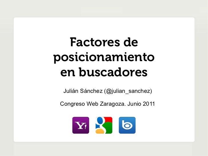 Factores deposicionamiento en buscadores  Julián Sánchez (@julian_sanchez) Congreso Web Zaragoza. Junio 2011