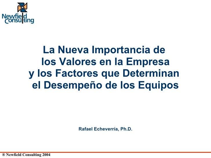 Rafael Echeverría, Ph.D. La Nueva Importancia de  los Valores en la Empresa y los Factores que Determinan  el Desempeño de...
