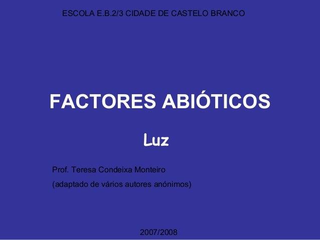 ESCOLA E.B.2/3 CIDADE DE CASTELO BRANCOFACTORES ABIÓTICOS                        LuzProf. Teresa Condeixa Monteiro(adaptad...