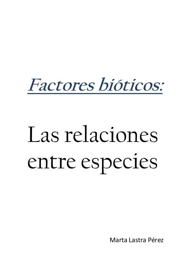 Factores bióticos: Las relaciones entre especies Marta Lastra Pérez