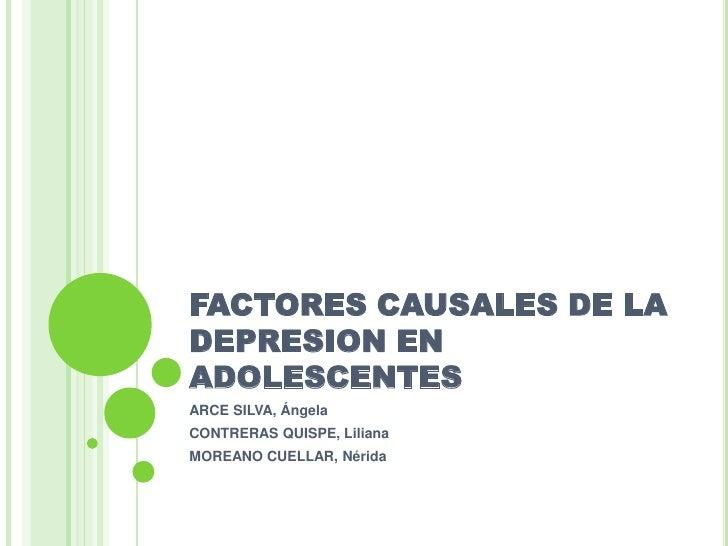 FACTORES CAUSALES DE LADEPRESION ENADOLESCENTESARCE SILVA, ÁngelaCONTRERAS QUISPE, LilianaMOREANO CUELLAR, Nérida