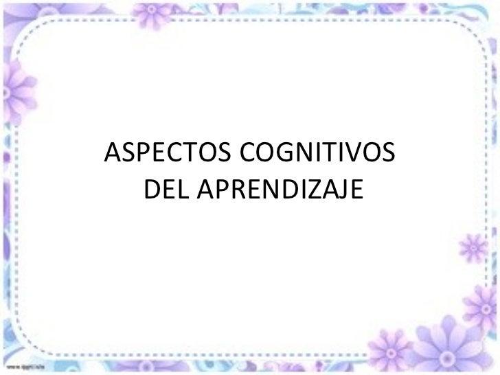 ASPECTOS COGNITIVOS  DEL APRENDIZAJE
