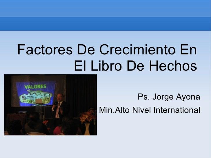 Factores De Crecimiento En        El Libro De Hechos                     Ps. Jorge Ayona           Min.Alto Nivel Internat...