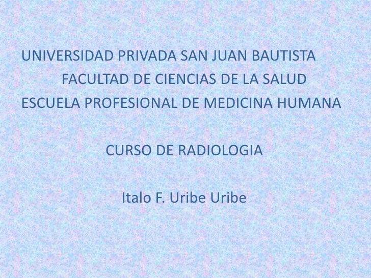 UNIVERSIDAD PRIVADA SAN JUAN BAUTISTA<br />FACULTAD DE CIENCIAS DE LA SALUD<br />ESCUELA PROFESIONAL DE MEDICINA HUMANA<br...