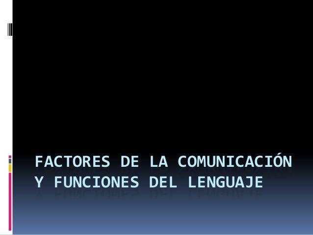 FACTORES DE LA COMUNICACIÓNY FUNCIONES DEL LENGUAJE