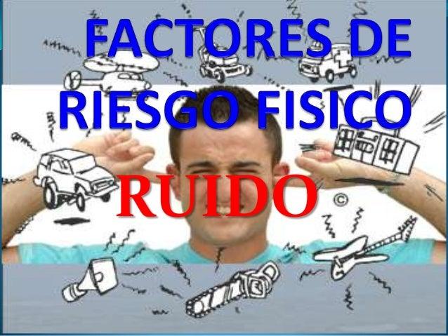 Factores de riesgo fisico (ruido)