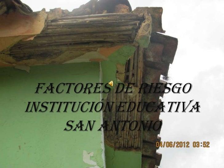 FACTORES DE RIESGOINSTITUCIÓN EDUCATIVA     SAN ANTONIO