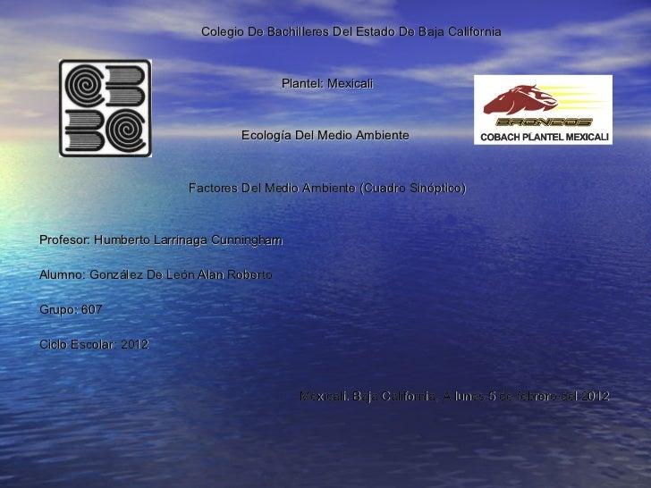 <ul><li>  Colegio De Bachilleres Del Estado De Baja California </li></ul><ul><li>  </li></ul><ul><li>Plantel: Mexicali </l...