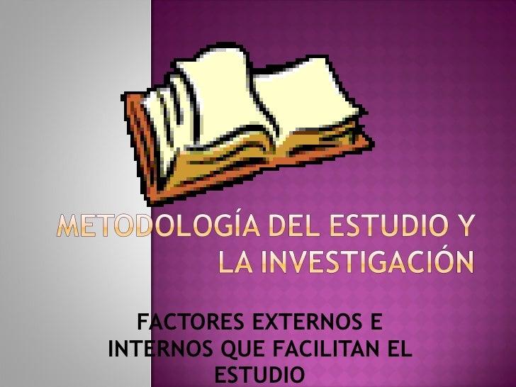 FACTORES EXTERNOS E INTERNOS QUE FACILITAN EL ESTUDIO